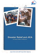 Cover: Disaster Relief and JICA – Striving to Make a Difference