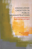 Knowledge Creation in Public Administrations: Innovative Government in Southeast Asia and Japan